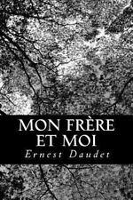 Mon Fr�re et Moi : Souvenirs d'enfance et de Jeunesse by Ernest Daudet (2013,...