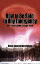 How to Be Safe in Any Emergency : The Family Take Charge Book by Dian Dincin...