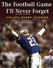 The Football Game I'll Never Forget: 100 NFL Stars' Stories by , Good Book