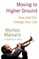 Moving to Higher Ground: How Jazz Can Change Your Life, Marsalis, Wynton, Ward,