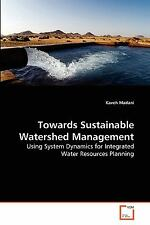Towards Sustainable Watershed Management by Kaveh Madani (2010, Paperback)