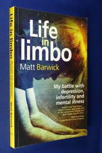LIFE IN LIMBO Matt Barwick MY BATTLE WITH DEPRESSION INFERTILITY MENTAL ILLNESS