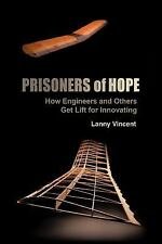 Prisoners of Hope : How Engineers and Others Get Lift for Innovating by Lanny...