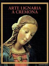Bandera, Luisa; Foglia, Andrea: Arte lignea a Cremona . I tresori della Cattedra