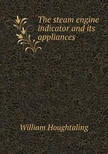 The steam engine indicator and its appliances.by Houghtaling, William New.#