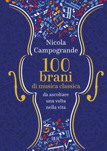100 Brani Di Musica Classica Da Ascoltare Una Volta Nella Vita Nicola Campogra