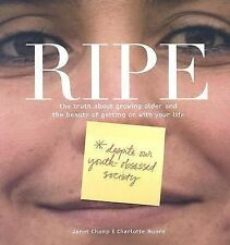 Ripe: The Truth About Growing Older And The Beauty Of Getting On With Your Life