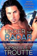 NEW Under the Radar (SEAL EXtreme Team) (Volume 3) by Kimberley Troutte