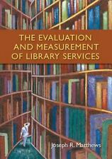 The Evaluation and Measurement of Library Services by Joseph R. Matthews...