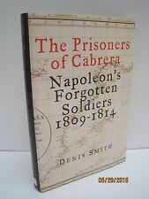 The Prisoners of Cabrera: Napoleon's Forgotten Soldiers 1809-1914 by D. Smith