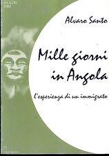 MILLE GIORNI IN ANGOLA,  l'esperienza di un immigrato - ALVARO SANTO