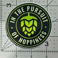 In The Pursuit of Hoppiness Craft Beer STICKER Ale IPA Decal Brewing Brewery