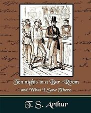 Ten nights in a Bar-Room and What I Saw There by T. S. Arthur (2007, Paperback)