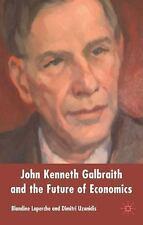 John Kenneth Galbraith and the Future of Economics (2005, Hardcover)
