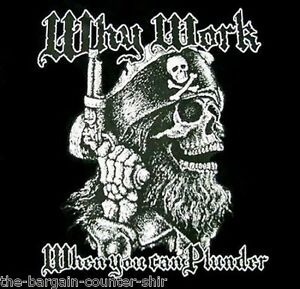 Why Work When You Can Plunder Shirt,  Pirate Shirt, Funny T-Shirt, One Liner