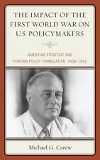The Impact of the First World War on U.S. Policymakers: American Strategic and F