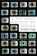 A Natural History of Seeing: The Art and Science of Vision - Acceptable - Ings,