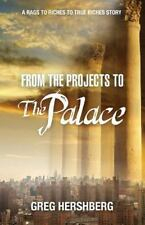 From The Projects To The Palace: A Rags To Riches To True Riches Story: By Gr...
