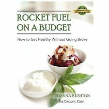 Rocket Fuel on a Budget : How to Get Healthy Without Going Broke by Joanna...