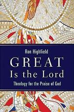 Great Is the Lord : Theology for the Praise of God by Ron Highfield (2008,...