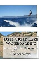 Deep Creek Lake Wakeboarding : Learn How to Wakeboard by Charles Whyte (2016,...