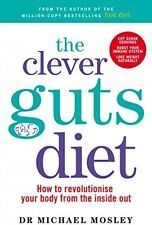 The Clever Guts Diet: How To Revolutionise Your Body From The Inside Out