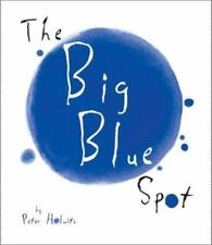 The Big Blue Spot by Peter Holwitz (2003, Hardcover)