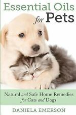 Essential Oils for Pets : Natural and Safe Home Remedies for Cats and Dogs by...