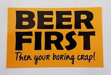 Beer First Sticker -  funny sticker for shed, fridge or mancave.