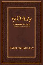 Noah : Commentary Genesis Chapters 6:9-11:32 by Rabbi Itzhak Levy (2015,...
