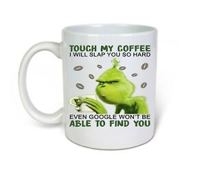 Touch My coffee i will slap you so hard Grinch Funny Novelty 11oz Coffee Mug