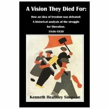 A Vision They Died For : How an Idea of Freedom Was Defeated: a Historical...