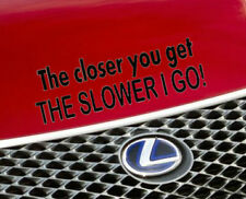 Closer You Get Car Sticker Funny Adhesive Graphic  EURO Body Window/Bumper/Decal