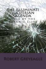 The Illuminati Luciferian Agenda by Robert Greyeagle (2012, Paperback)