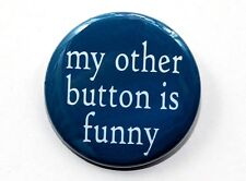 """MY OTHER BUTTON IS FUNNY - Pinback Button Badge 1.5"""""""