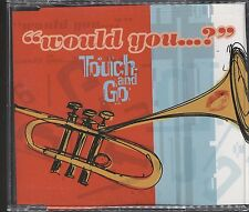 Touch And Go - Would You ? CD (single) vgc