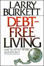 Debt-Free Living : How to Get Out of Debt and Stay Out by Larry Burkett (1989, H