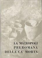 Vonwiller - La Necropoli preromana della Ca' Morta -Como 1966 Noseda Archeologia