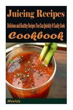Juicing Recipes : Delicious and Healthy Recipes You Can Quickly and Easily...