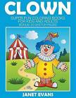Clowns: Super Fun Coloring Books For Kids And Adults (Bonus: 20 Sketch Pages)