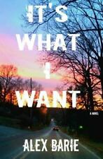 It's What I Want by Alex Barie (2016, Paperback)