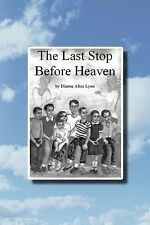 The Last Stop Before Heaven by Dianne Alice Lyon (2012, Paperback)