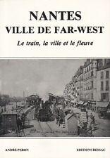 NANTES VILLE DE FAR-WEST - LE TRAIN, LA VILLE ET LE FLEUVE PAR ANDRÉ PÉRON 1989