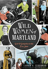 Wild Women of Maryland: Grit & Gumption in the Free State [MD]