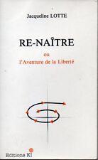 RE NAITRE  OU L AVENTURE DE LA LIBERTE   JACQUELINE LOTTE  1983