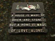 Metal Kitchen Trivet~A House is Made of Brick And Stone But A Home..Love Alone