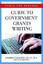 Guide to Government Grants Writing : Tools for Success by Harriet Grayson...