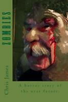 Zombies : A Horror Story of the Near Future, Paperback by James, Chris, Brand...