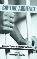 Captive Audience: Prison and Captivity in Contemporary Theatre (Studies in Moder