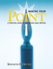 Making Your Point: A Practical Guide to Persuasive Legal Writing, Oettle, Kennet